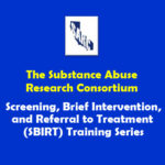 The Substance Abuse Research Consortium (SARC) 2017: Screening, Brief Intervention, and Referral to Treatment (SBIRT) Training Series
