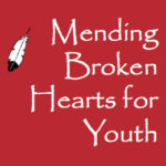 Training: Mending Broken Hearts for Youth – August 9-11, Ukiah, CA